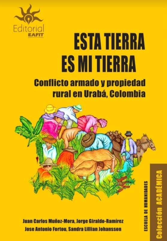 Esta tierra es mi tierra- Conflicto armado y propiedad rural en Urabá - Juan Carlos Muñoz Mora